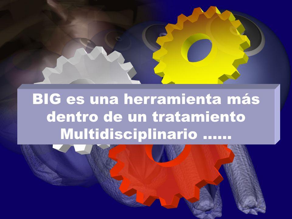 BIG es una herramienta más dentro de un tratamiento Multidisciplinario......