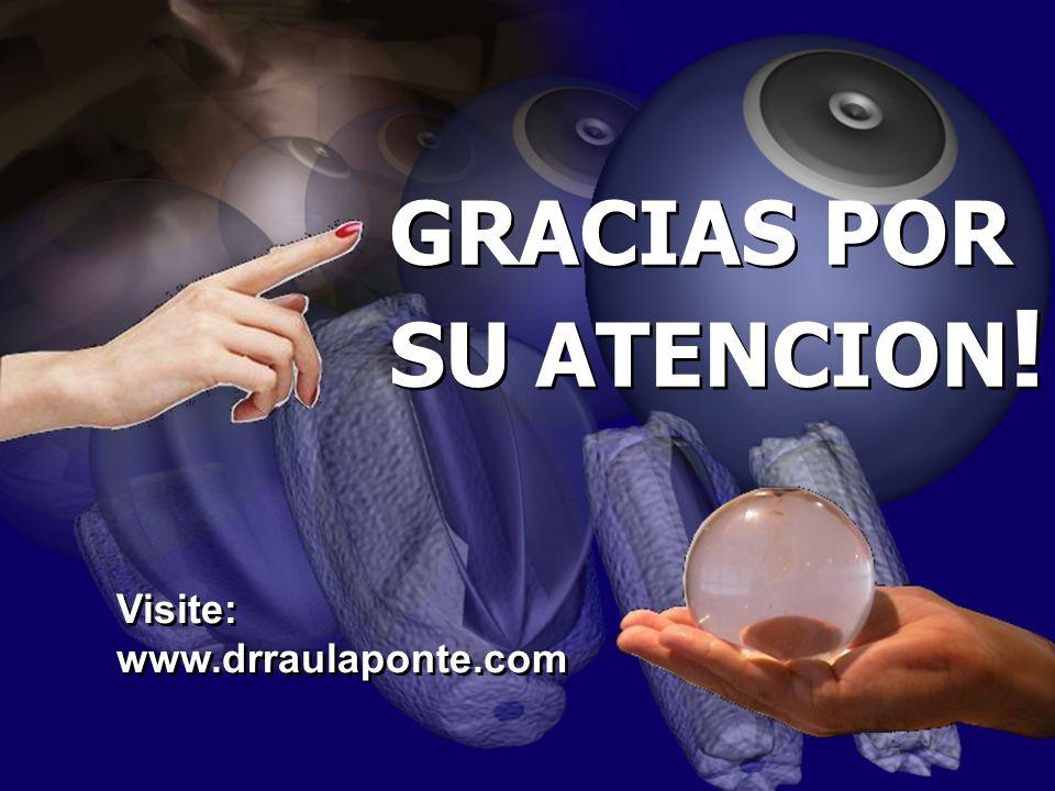 GRACIAS POR SU ATENCION ! GRACIAS POR SU ATENCION ! Visite: www.drraulaponte.com Visite: www.drraulaponte.com