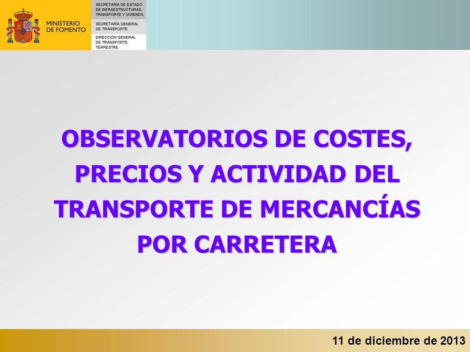 11 de diciembre de 2013 OBSERVATORIOS DE COSTES, PRECIOS Y ACTIVIDAD DEL TRANSPORTE DE MERCANCÍAS POR CARRETERA