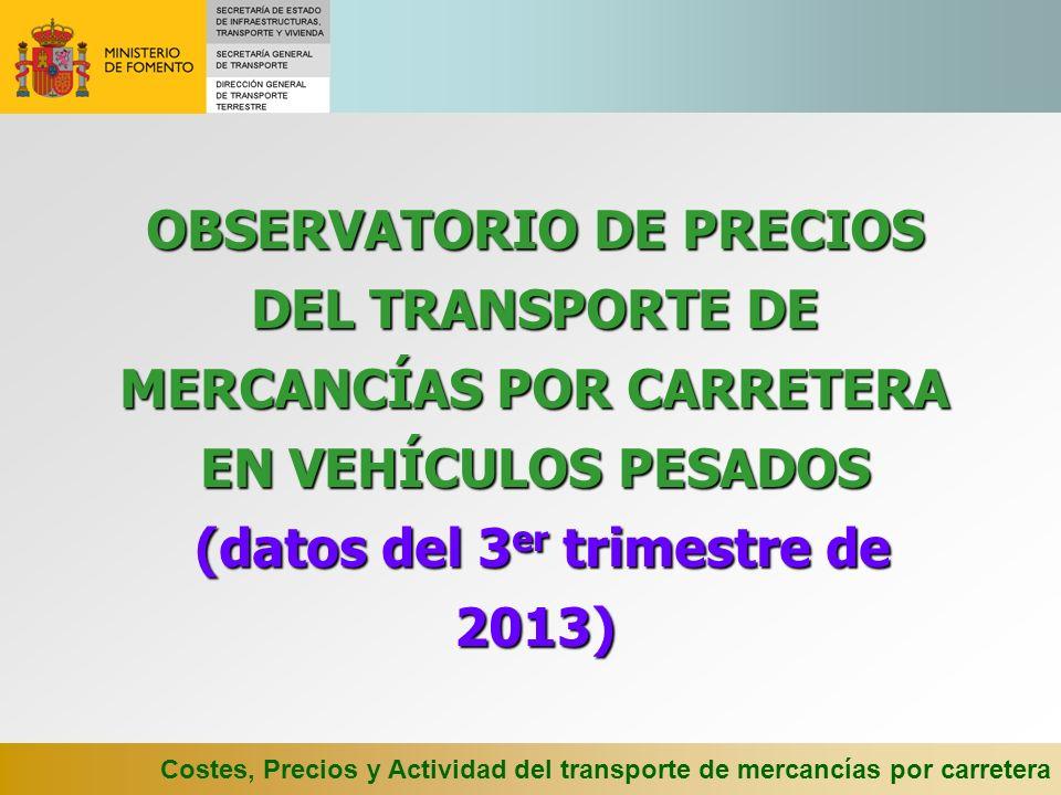 Costes, Precios y Actividad del transporte de mercancías por carretera OBSERVATORIO DE PRECIOS DEL TRANSPORTE DE MERCANCÍAS POR CARRETERA EN VEHÍCULOS PESADOS (datos del 3 er trimestre de 2013)