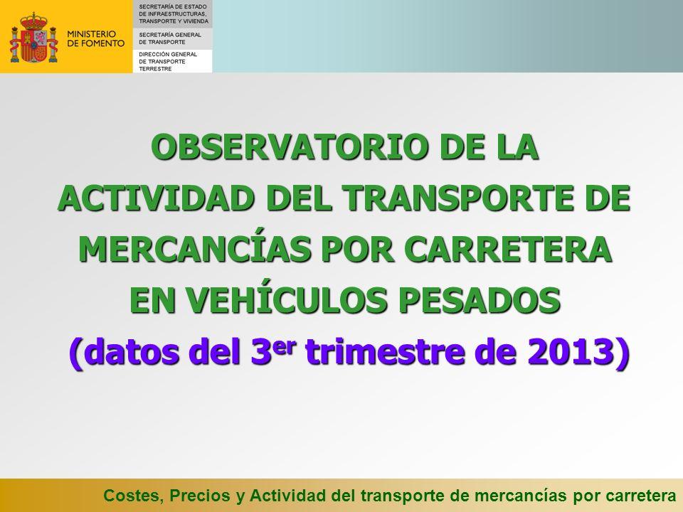 Costes, Precios y Actividad del transporte de mercancías por carretera OBSERVATORIO DE LA ACTIVIDAD DEL TRANSPORTE DE MERCANCÍAS POR CARRETERA EN VEHÍCULOS PESADOS (datos del 3 er trimestre de 2013)