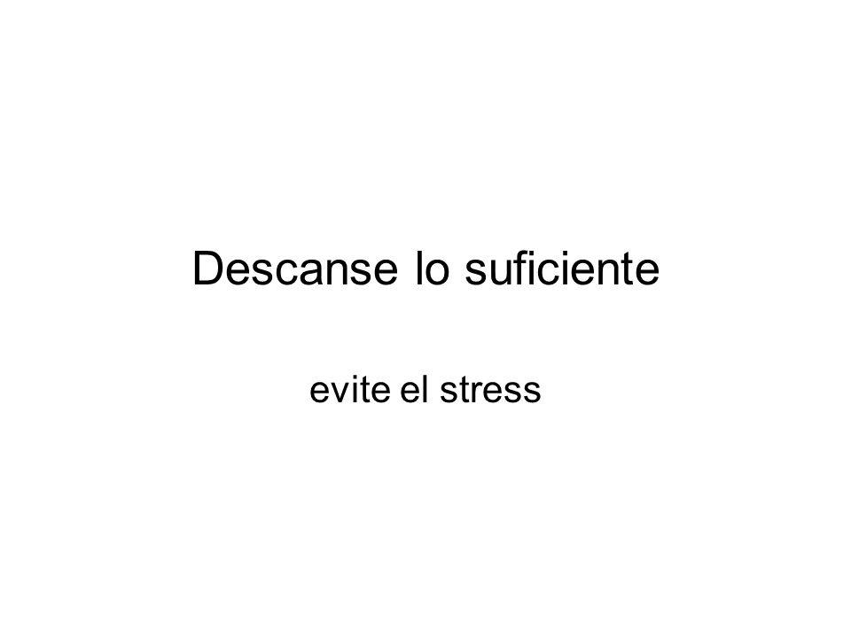 Descanse lo suficiente evite el stress