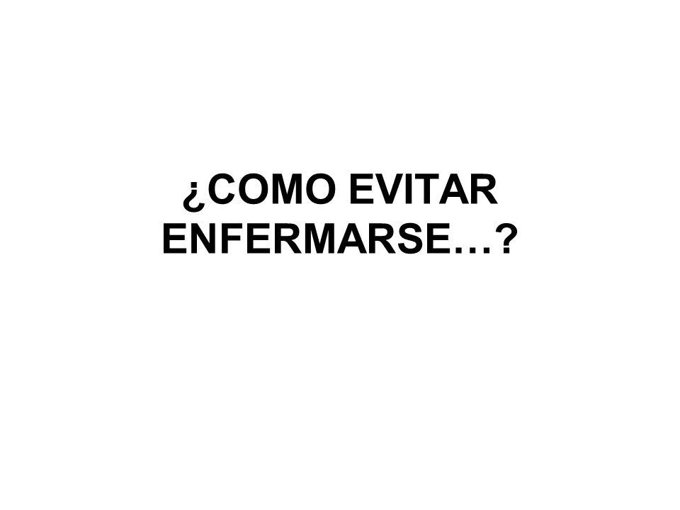 ¿COMO EVITAR ENFERMARSE…?