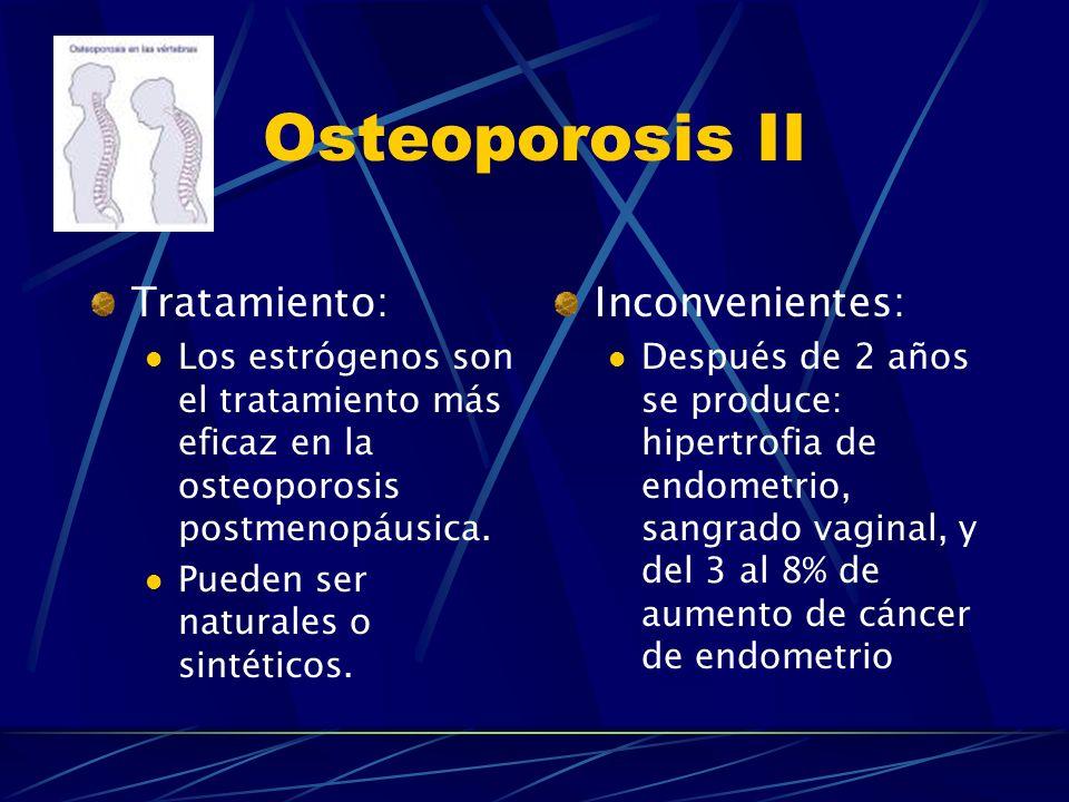 Osteoporosis I Tipos: Tipo I: Relacionado con la deficiencia de estrógenos.Entre los 50-70 años. Tipo II: A partir de los 70 años de edad. Asociada a