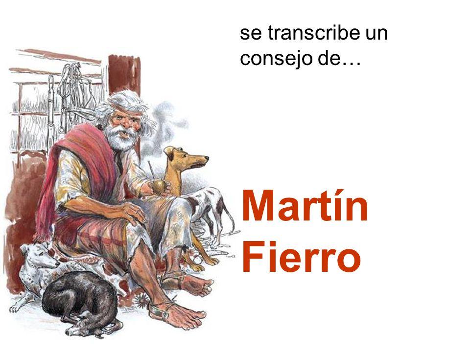 se transcribe un consejo de… Martín Fierro