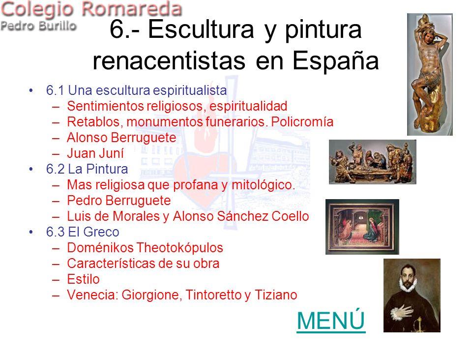6.- Escultura y pintura renacentistas en España 6.1 Una escultura espiritualista –Sentimientos religiosos, espiritualidad –Retablos, monumentos funera