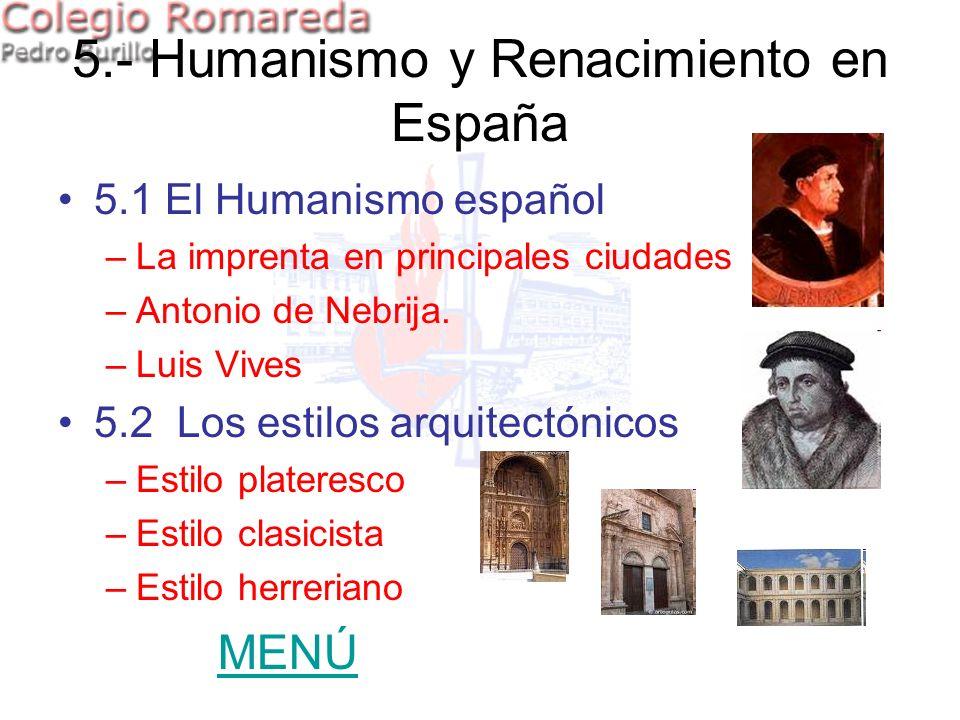 5.- Humanismo y Renacimiento en España 5.1 El Humanismo español –La imprenta en principales ciudades –Antonio de Nebrija. –Luis Vives 5.2 Los estilos