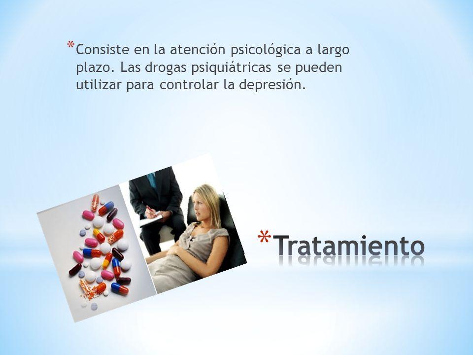 * Consiste en la atención psicológica a largo plazo. Las drogas psiquiátricas se pueden utilizar para controlar la depresión.