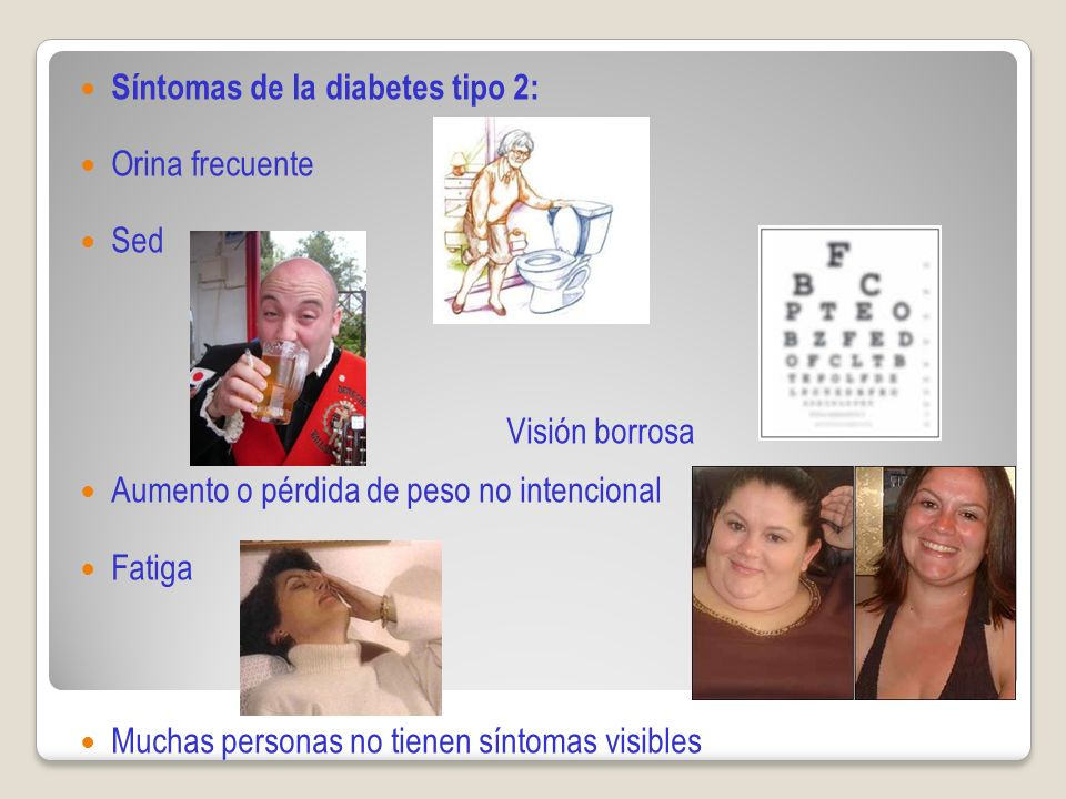 Síntomas de la diabetes tipo 2: Orina frecuente Sed Sed Visión borrosa Aumento o pérdida de peso no intencional Fatiga Muchas personas no tienen síntomas visibles