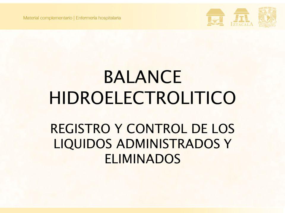 BALANCE HIDROELECTROLITICO REGISTRO Y CONTROL DE LOS LIQUIDOS ADMINISTRADOS Y ELIMINADOS