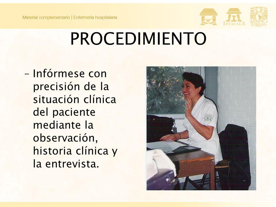 PROCEDIMIENTO –Infórmese con precisión de la situación clínica del paciente mediante la observación, historia clínica y la entrevista.