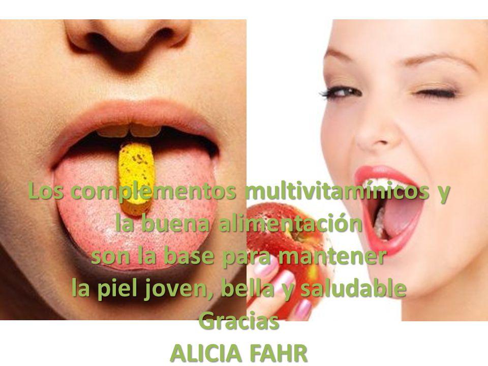 Los complementos multivitamínicos y la buena alimentación son la base para mantener la piel joven, bella y saludable Gracias ALICIA FAHR