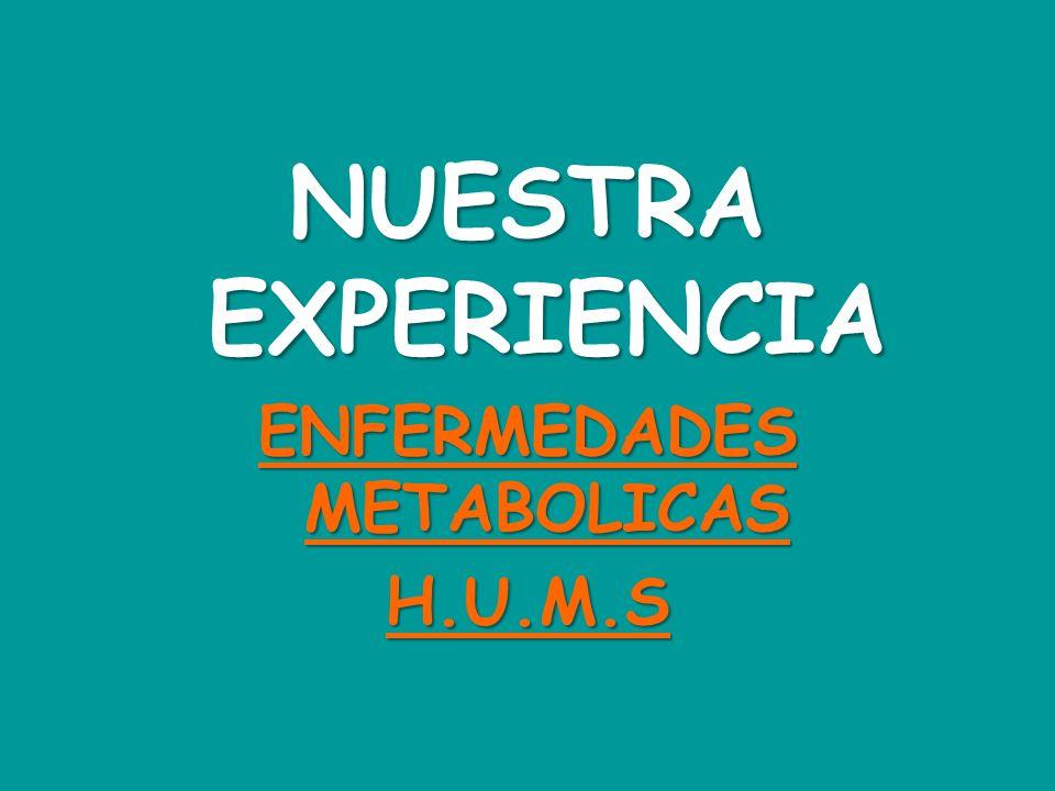 NUESTRA EXPERIENCIA ENFERMEDADES METABOLICAS H.U.M.S