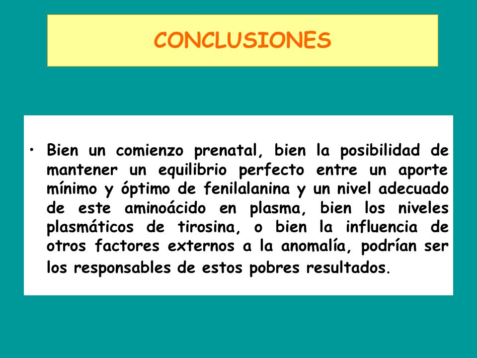 CONCLUSIONES Bien un comienzo prenatal, bien la posibilidad de mantener un equilibrio perfecto entre un aporte mínimo y óptimo de fenilalanina y un ni