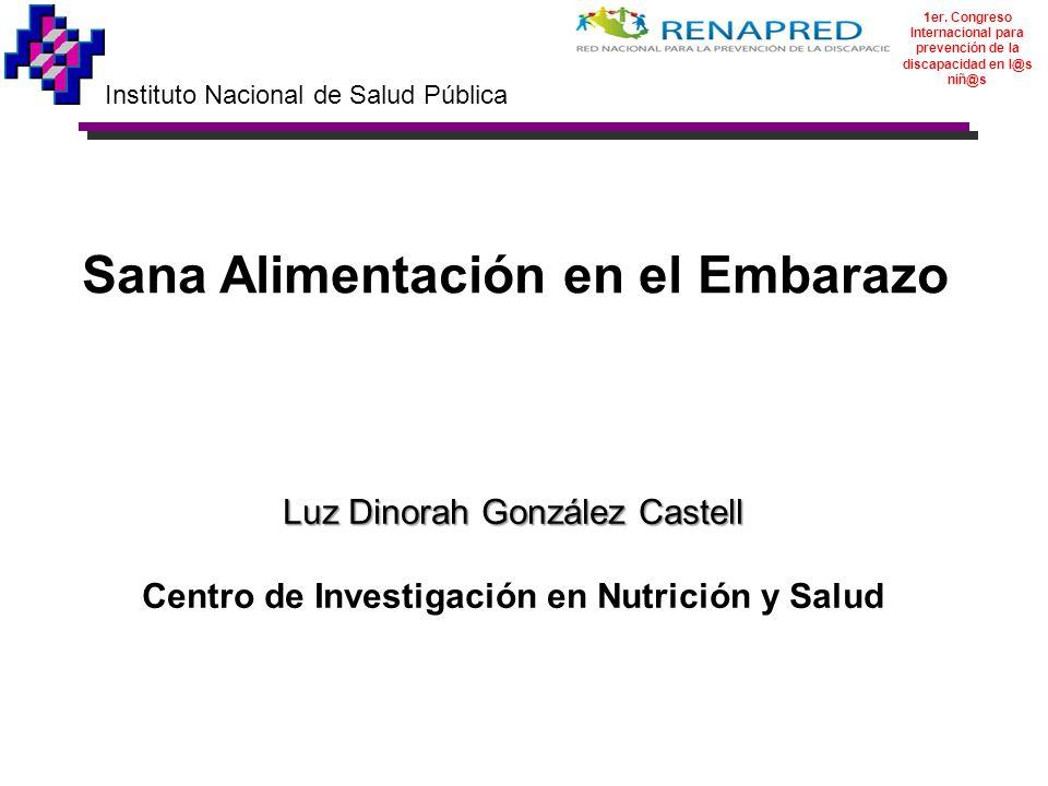 Sana Alimentación en el Embarazo Luz Dinorah González Castell Centro de Investigación en Nutrición y Salud Instituto Nacional de Salud Pública 1er. Co