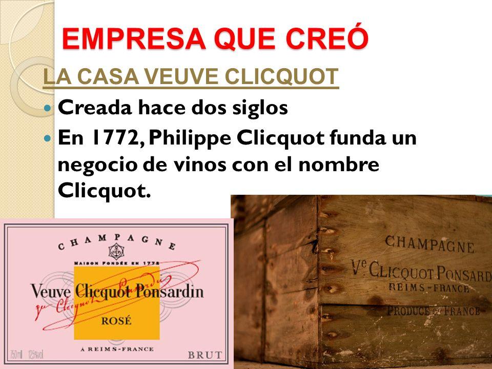 EMPRESA QUE CREÓ LA CASA VEUVE CLICQUOT Creada hace dos siglos En 1772, Philippe Clicquot funda un negocio de vinos con el nombre Clicquot.