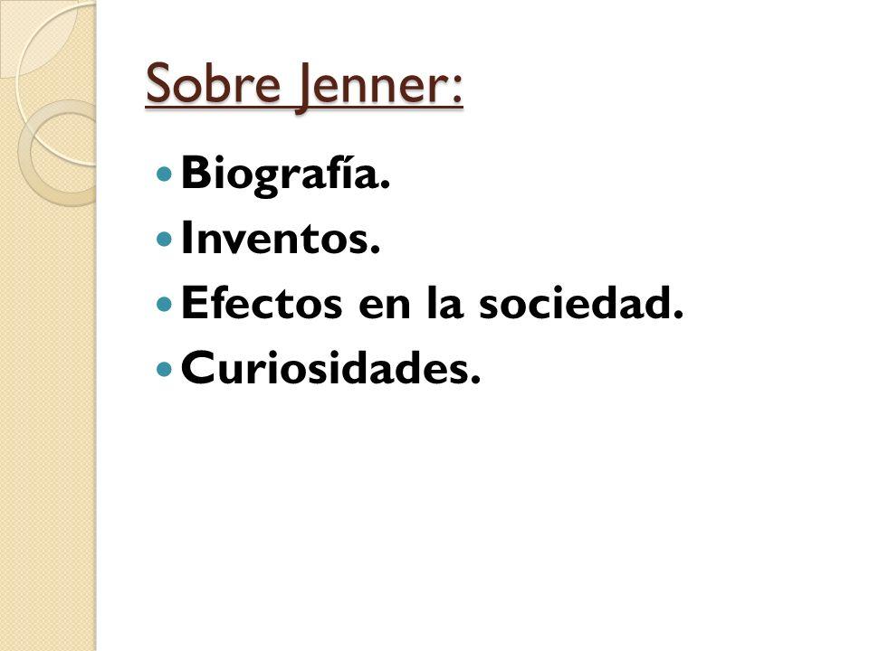 Sobre Jenner: Biografía. Inventos. Efectos en la sociedad. Curiosidades.
