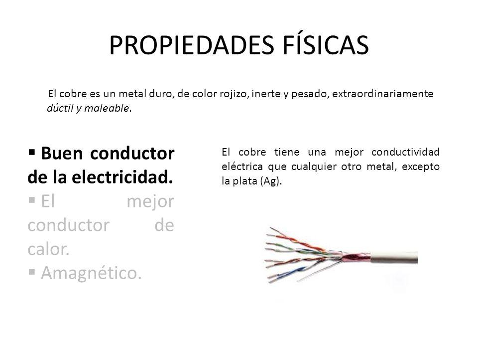PROPIEDADES FÍSICAS El cobre es un metal duro, de color rojizo, inerte y pesado, extraordinariamente dúctil y maleable. Buen conductor de la electrici