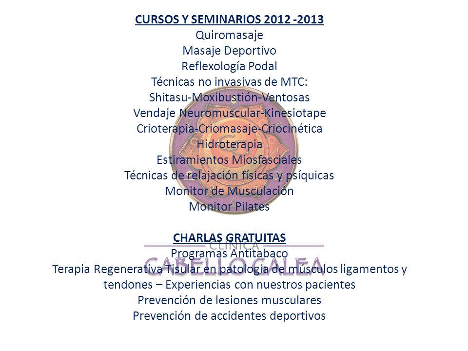 CURSOS Y SEMINARIOS 2012 -2013 Quiromasaje Masaje Deportivo Reflexología Podal Técnicas no invasivas de MTC: Shitasu-Moxibustión-Ventosas Vendaje Neur