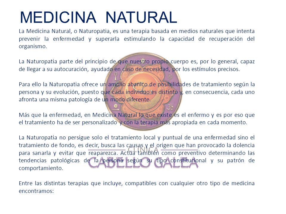 La Medicina Natural, o Naturopatia, es una terapia basada en medios naturales que intenta prevenir la enfermedad y superarla estimulando la capacidad
