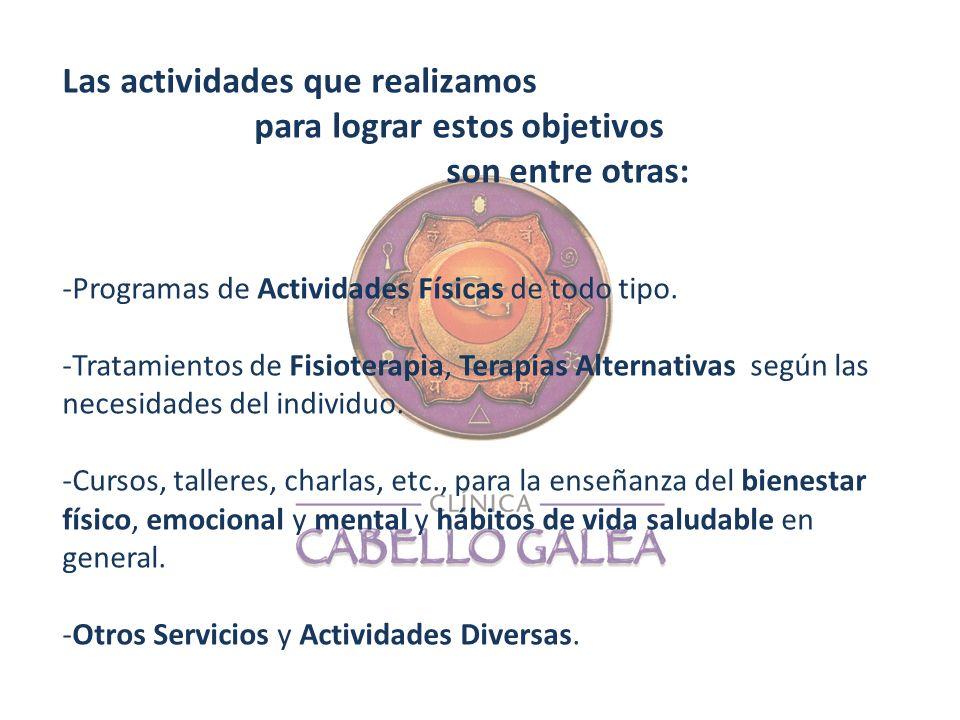 Las actividades que realizamos para lograr estos objetivos son entre otras: -Programas de Actividades Físicas de todo tipo. -Tratamientos de Fisiotera