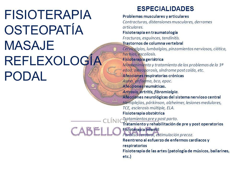 FISIOTERAPIA OSTEOPATÍA MASAJE REFLEXOLOGÍA PODAL ESPECIALIDADES Problemas musculares y articulares Contracturas, distensiones musculares, derrames ar