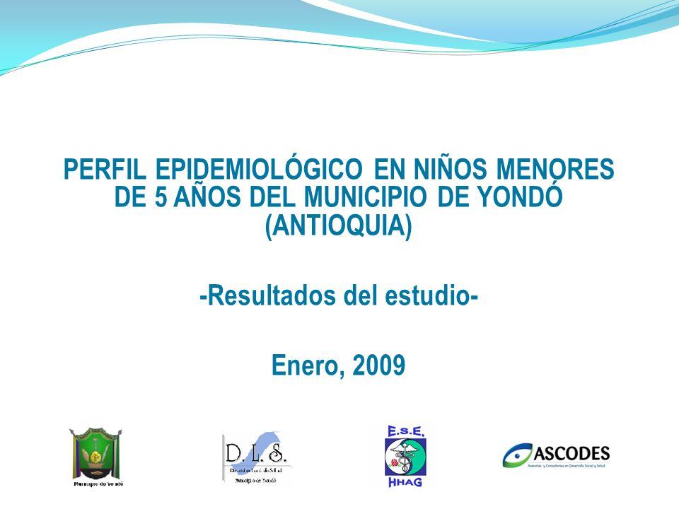 PERFIL EPIDEMIOLÓGICO EN NIÑOS MENORES DE 5 AÑOS DEL MUNICIPIO DE YONDÓ (ANTIOQUIA) -Resultados del estudio- Enero, 2009