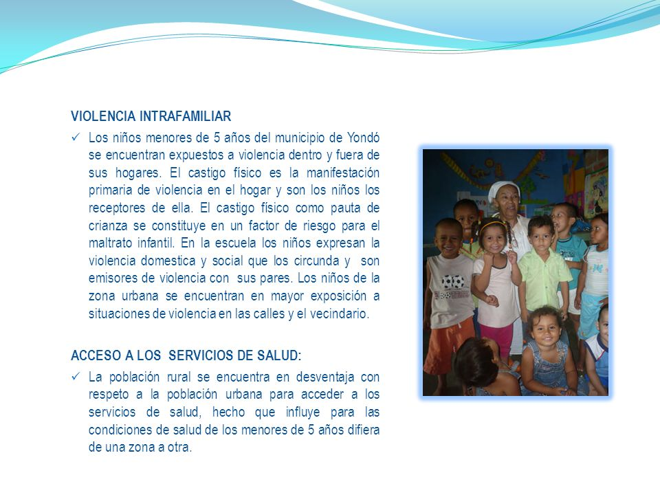 VIOLENCIA INTRAFAMILIAR Los niños menores de 5 años del municipio de Yondó se encuentran expuestos a violencia dentro y fuera de sus hogares.