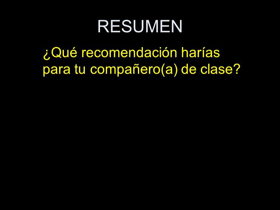 RESUMEN ¿Qué recomendación harías para tu compañero(a) de clase