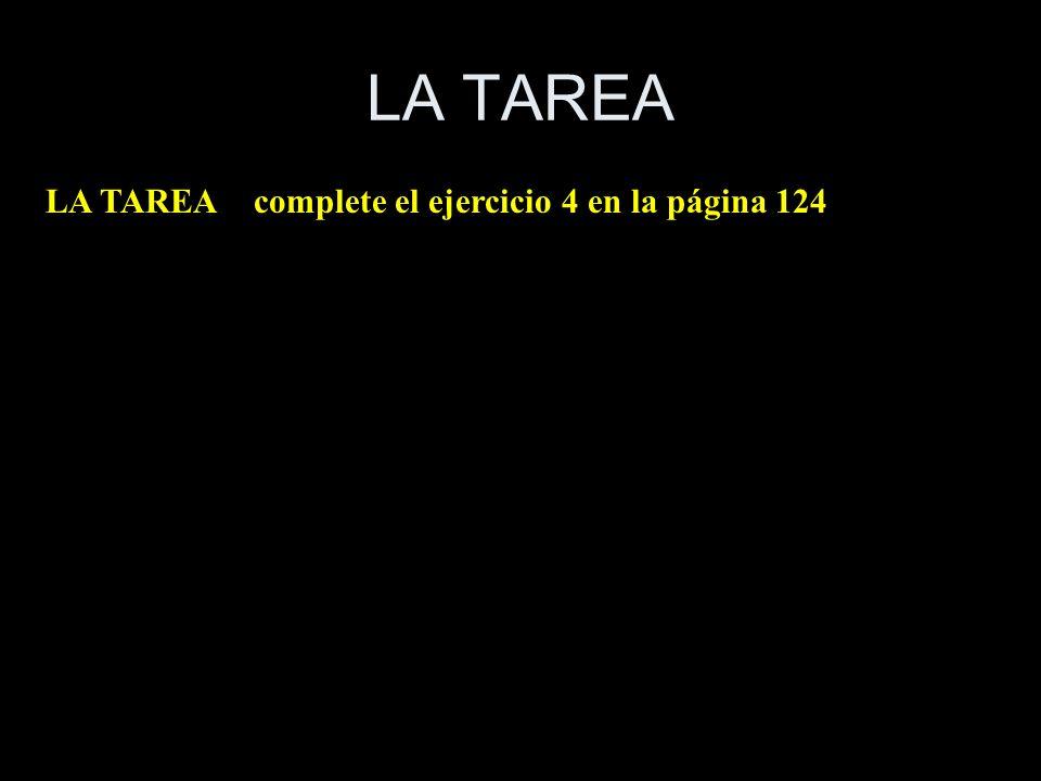 LA TAREA LA TAREAcomplete el ejercicio 4 en la página 124