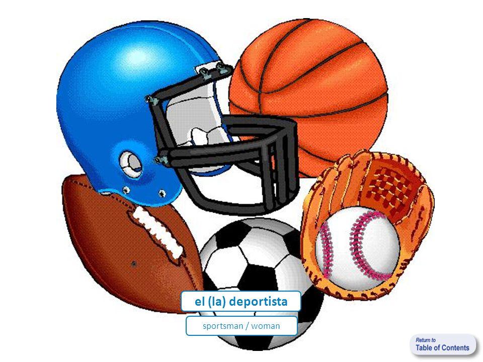 el (la) deportista sportsman / woman