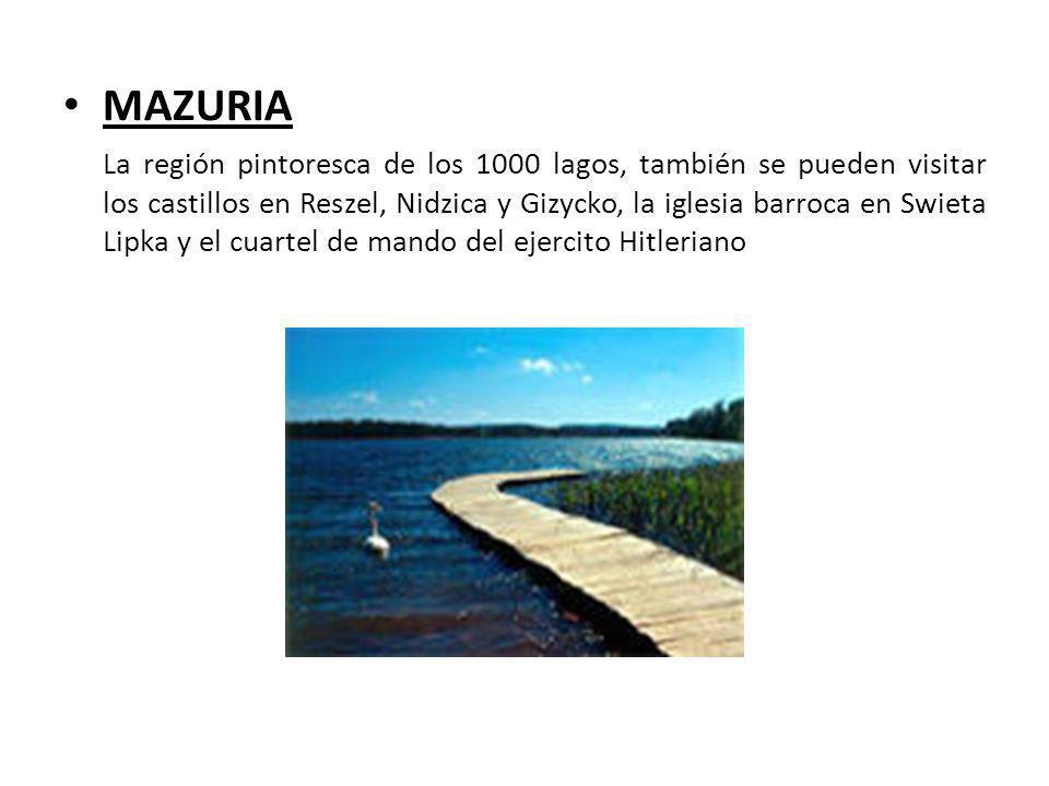 MAZURIA La región pintoresca de los 1000 lagos, también se pueden visitar los castillos en Reszel, Nidzica y Gizycko, la iglesia barroca en Swieta Lip