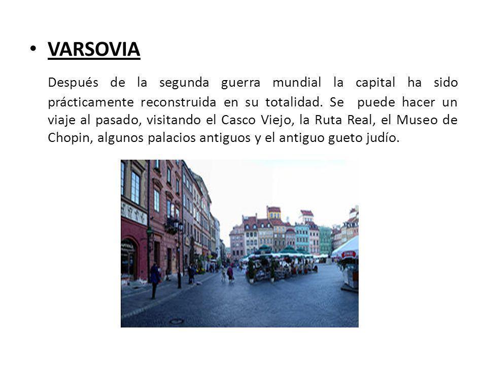 VARSOVIA Después de la segunda guerra mundial la capital ha sido prácticamente reconstruida en su totalidad. Se puede hacer un viaje al pasado, visita