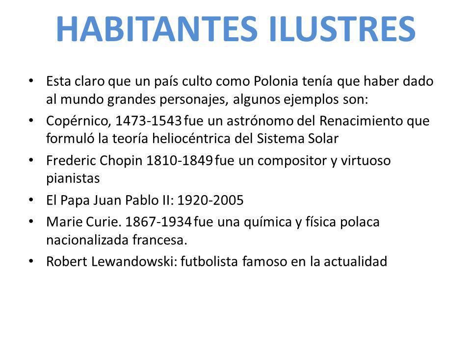 HABITANTES ILUSTRES Esta claro que un país culto como Polonia tenía que haber dado al mundo grandes personajes, algunos ejemplos son: Copérnico, 1473-