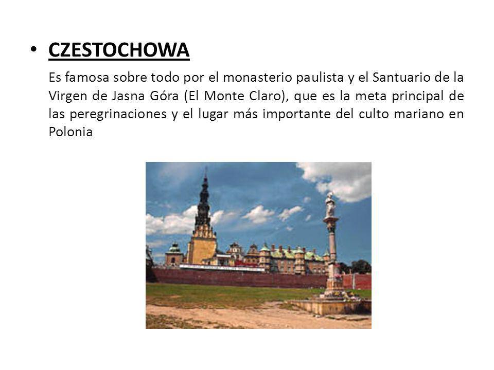 CZESTOCHOWA Es famosa sobre todo por el monasterio paulista y el Santuario de la Virgen de Jasna Góra (El Monte Claro), que es la meta principal de la