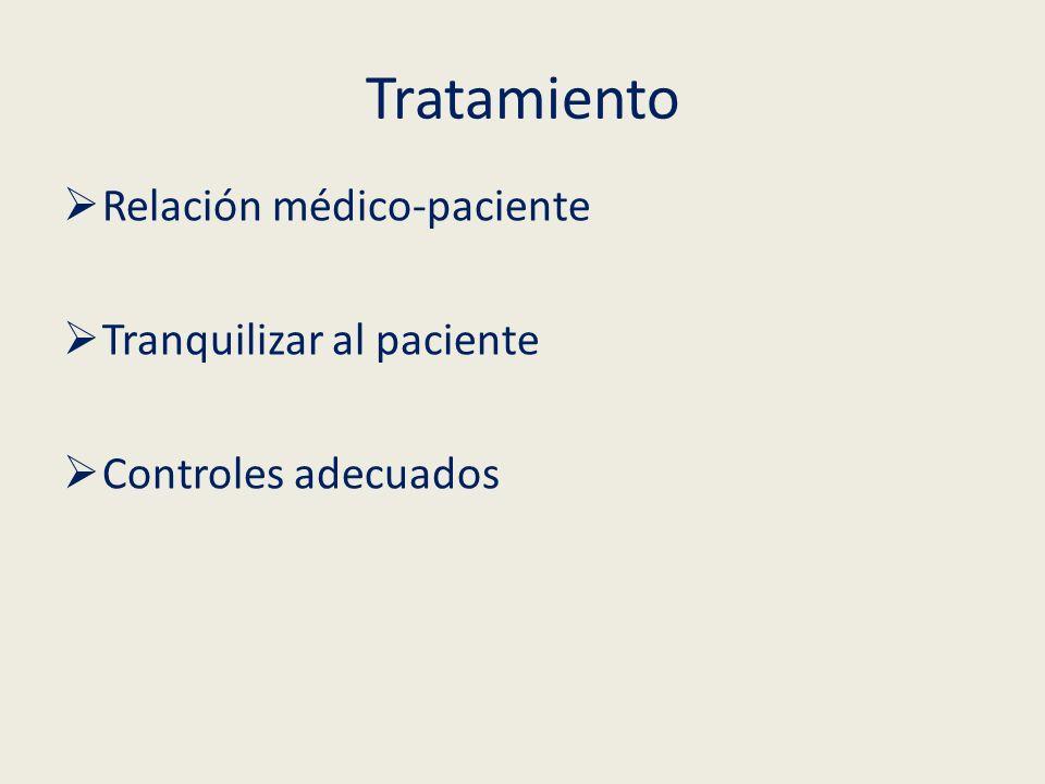 Tratamiento Relación médico-paciente Tranquilizar al paciente Controles adecuados