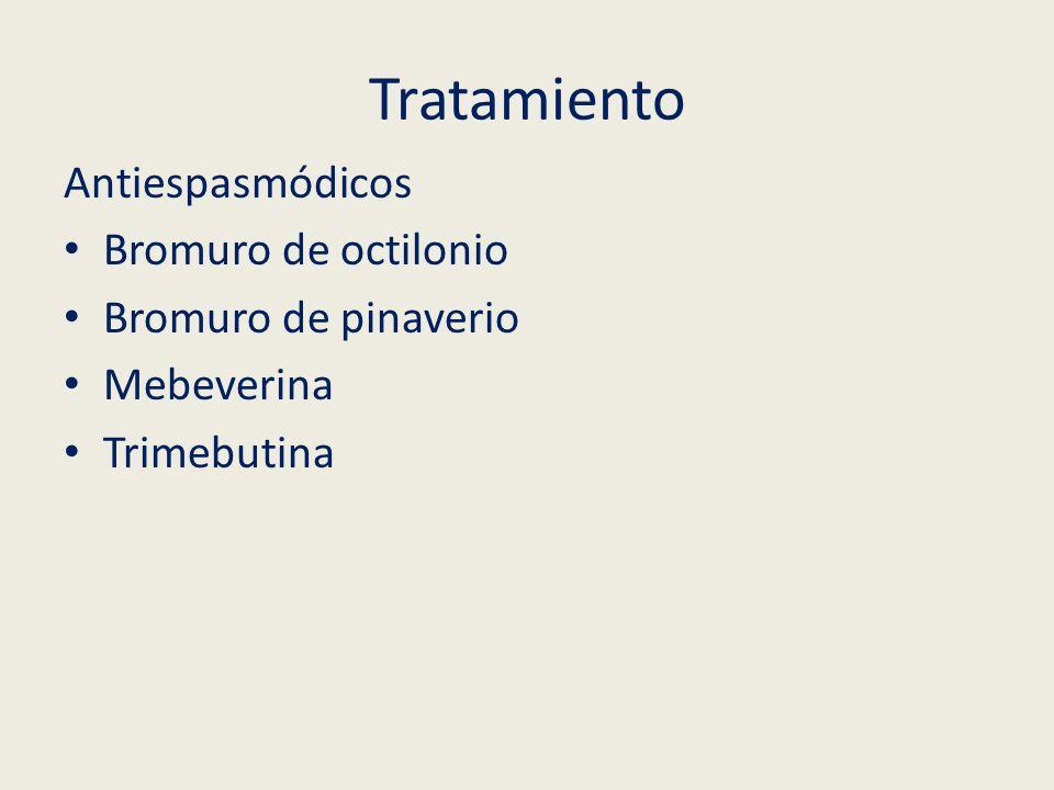 Tratamiento Antiespasmódicos Bromuro de octilonio Bromuro de pinaverio Mebeverina Trimebutina