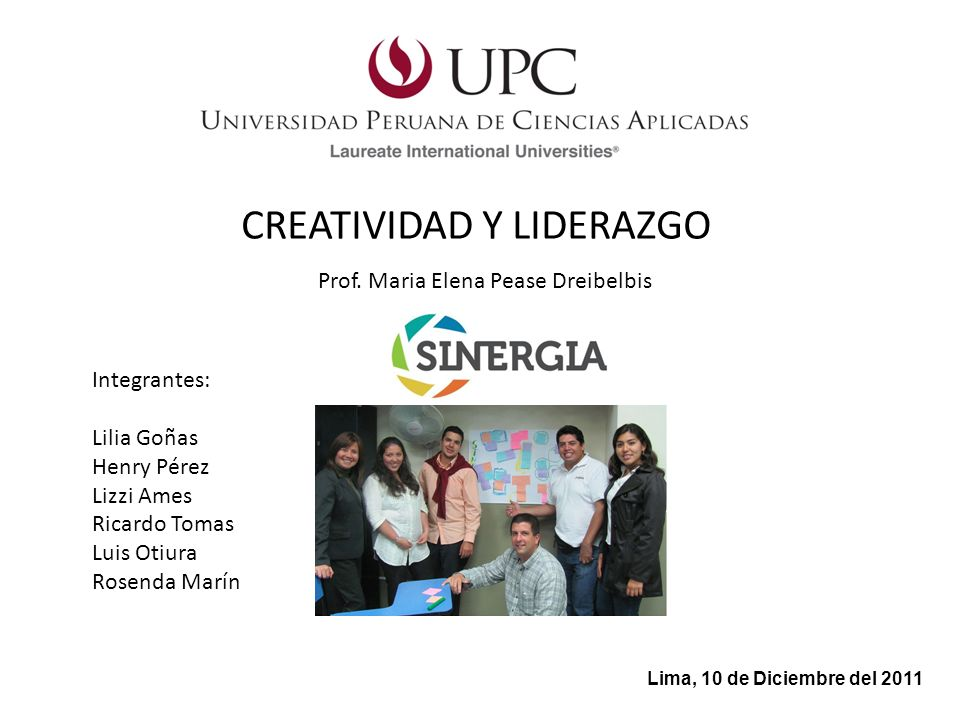 Integrantes: Lilia Goñas Henry Pérez Lizzi Ames Ricardo Tomas Luis Otiura Rosenda Marín CREATIVIDAD Y LIDERAZGO Lima, 10 de Diciembre del 2011 Prof. M