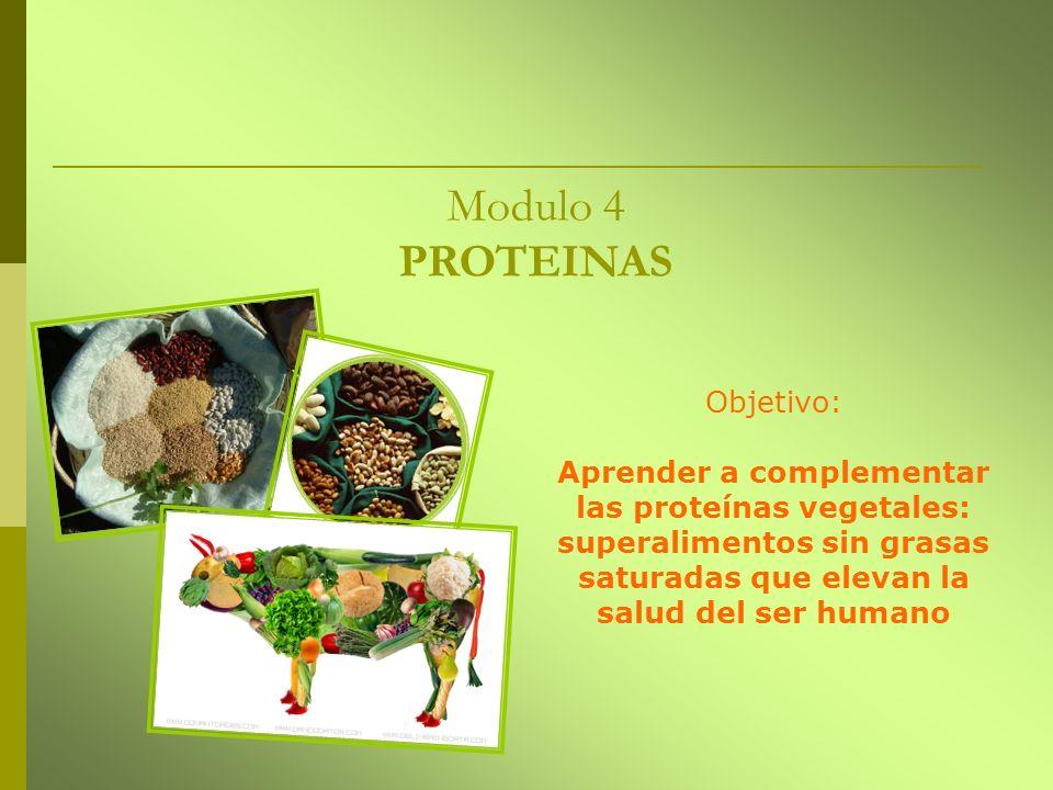 Modulo 4 PROTEINAS Objetivo: Aprender a complementar las proteínas vegetales: superalimentos sin grasas saturadas que elevan la salud del ser humano