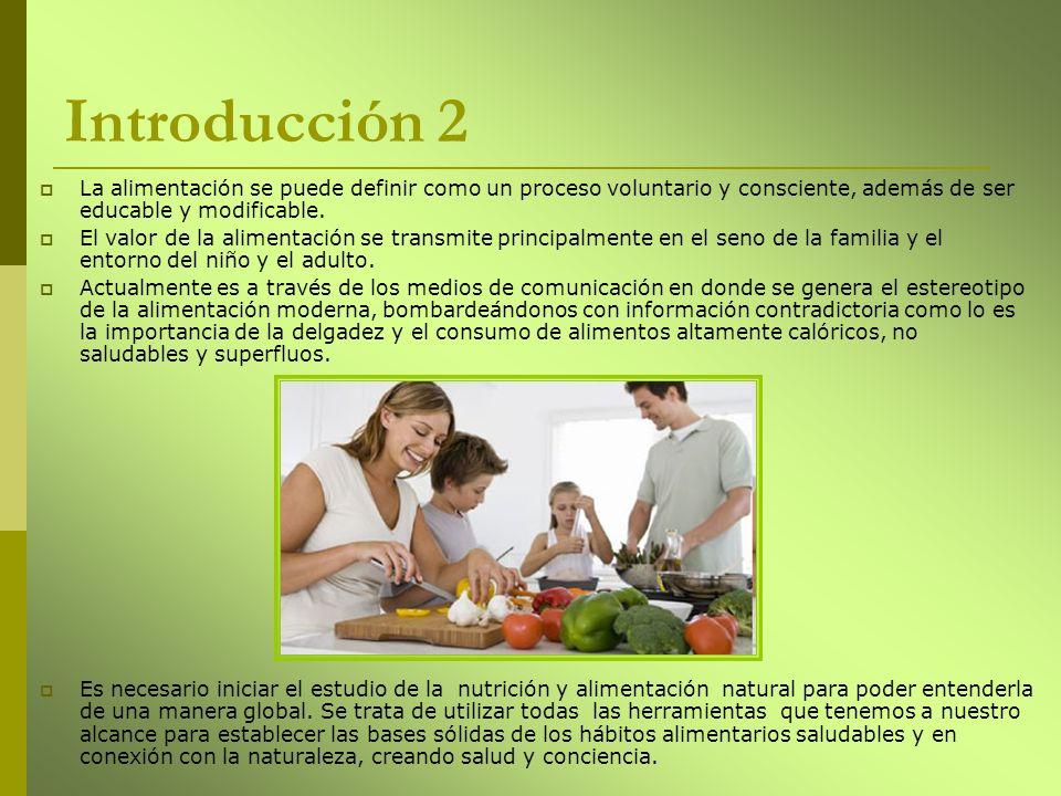 Introducción 2 La alimentación se puede definir como un proceso voluntario y consciente, además de ser educable y modificable. El valor de la alimenta