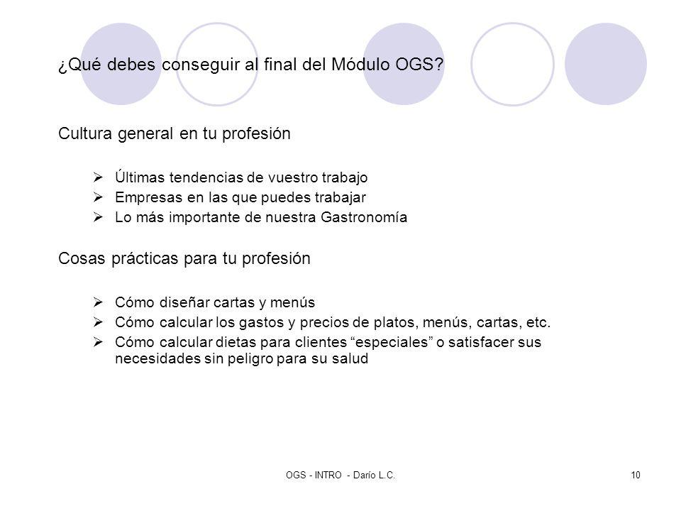 OGS - INTRO - Darío L.C.10 ¿Qué debes conseguir al final del Módulo OGS? Cultura general en tu profesión Últimas tendencias de vuestro trabajo Empresa