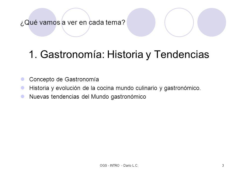 OGS - INTRO - Darío L.C.3 ¿Qué vamos a ver en cada tema? 1. Gastronomía: Historia y Tendencias Concepto de Gastronomía Historia y evolución de la coci