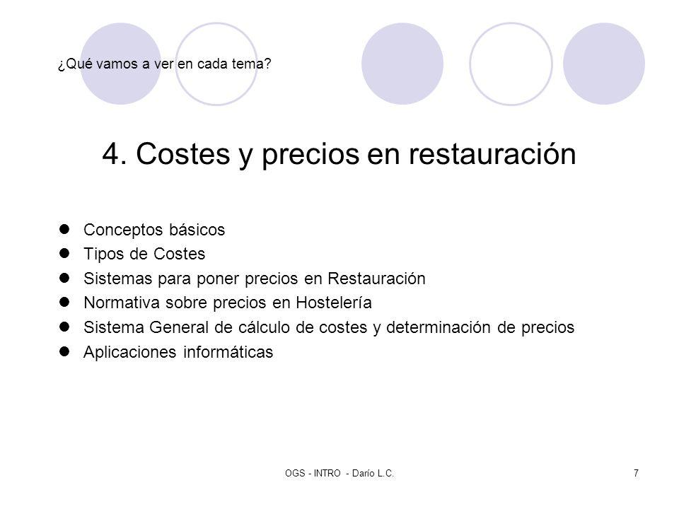 OGS - INTRO - Darío L.C.7 ¿Qué vamos a ver en cada tema? 4. Costes y precios en restauración Conceptos básicos Tipos de Costes Sistemas para poner pre
