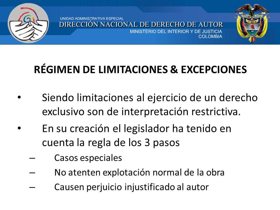 RÉGIMEN DE LIMITACIONES & EXCEPCIONES Siendo limitaciones al ejercicio de un derecho exclusivo son de interpretación restrictiva. En su creación el le