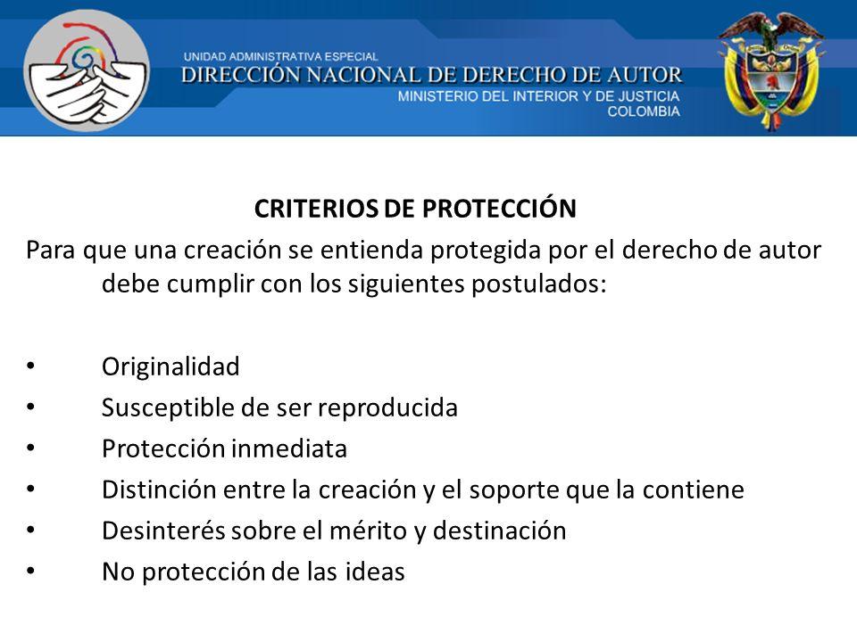 CRITERIOS DE PROTECCIÓN Para que una creación se entienda protegida por el derecho de autor debe cumplir con los siguientes postulados: Originalidad S
