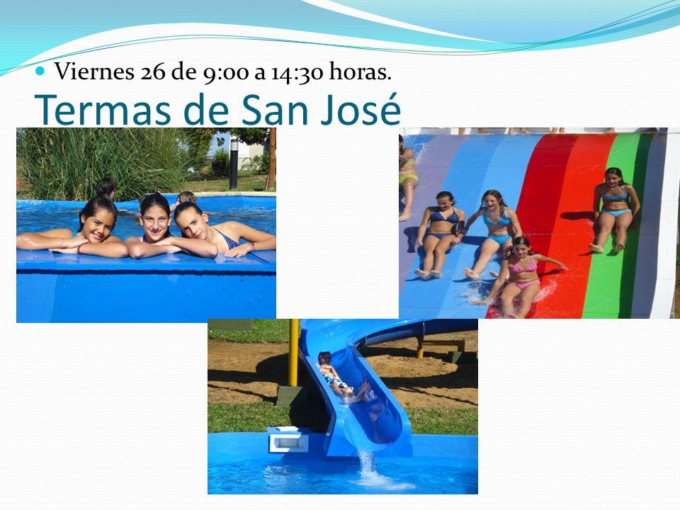 Termas de San José Viernes 26 de 9:00 a 14:30 horas.