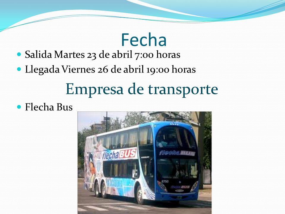 Fecha Salida Martes 23 de abril 7:00 horas Llegada Viernes 26 de abril 19:00 horas Empresa de transporte Flecha Bus