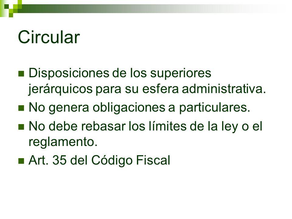 Circular Disposiciones de los superiores jerárquicos para su esfera administrativa. No genera obligaciones a particulares. No debe rebasar los límites