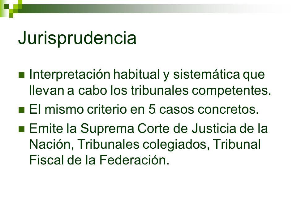 Jurisprudencia Interpretación habitual y sistemática que llevan a cabo los tribunales competentes. El mismo criterio en 5 casos concretos. Emite la Su