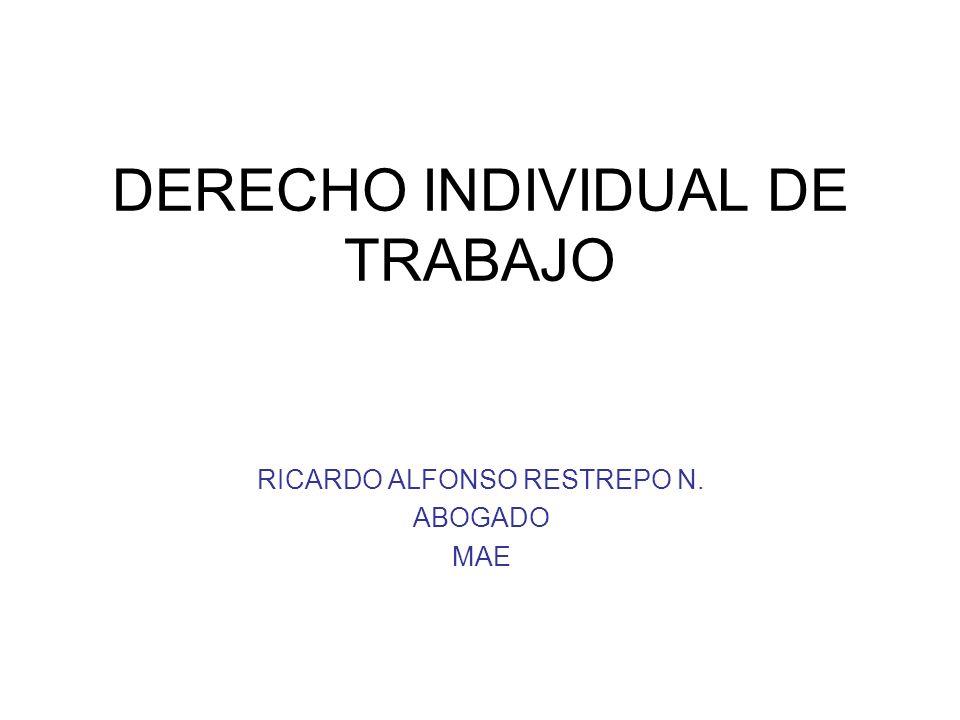 DERECHO INDIVIDUAL DE TRABAJO RICARDO ALFONSO RESTREPO N. ABOGADO MAE